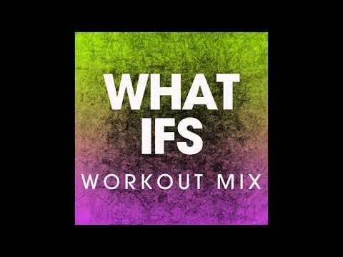 What Ifs (Workout Remix)