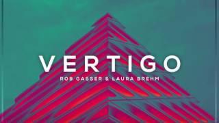 Rob Gasser &amp Laura Brehm - Vertigo
