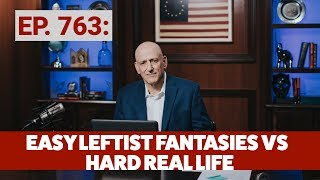 Easy Leftist Fantasies vs Hard Real Life | The Andrew Klavan Show Ep. 763