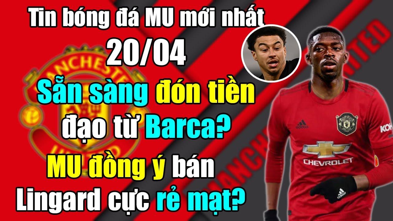 🔥Tin bóng đá MU 20/4 : MU sẵn sàng đón tiền đạo từ Barcelona...MU đồng ý bán Lingard với giá rẻ mạt?