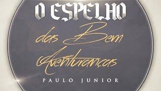 O Espelho Das Bem Aventuranças - Paulo Junior