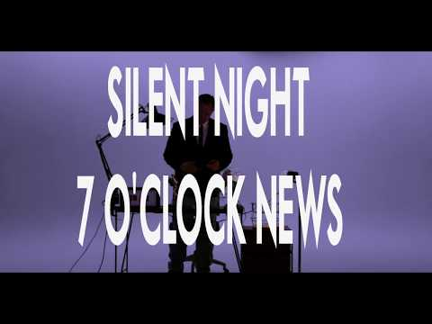 SILENT NIGHT 7 OCLOCK NEWS Amazing !