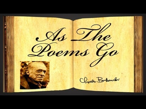 As The Poems Go By Charles Bukowski - Poetry Reading