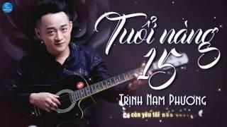 Tuổi Nàng 15 - Trịnh Nam Phương (Audio Official)