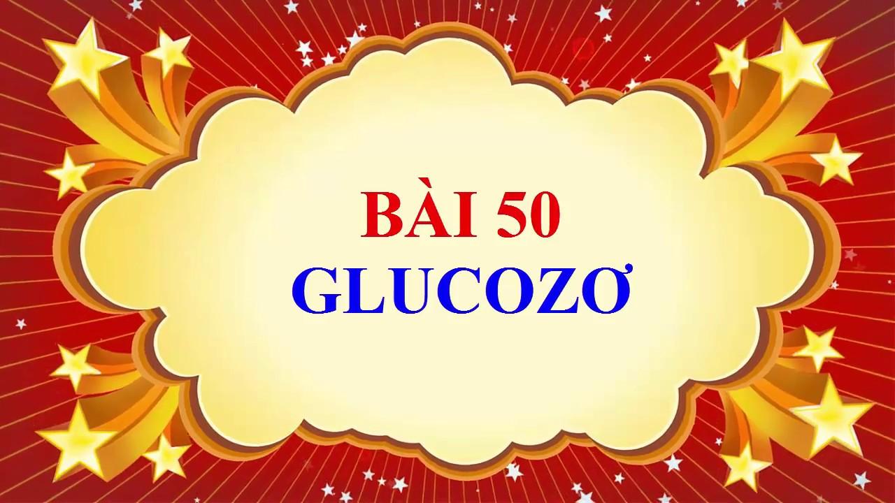 Hóa  học lớp 9 – Bài 50 – Glucozơ