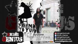 Xyclone - Friend To Yuh Face (From The Basement To The Big Leauges) January 2017