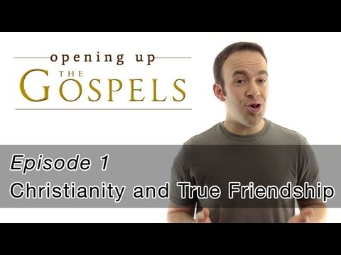 Episode 1, Christianity and True Friendship   Up the Gospels