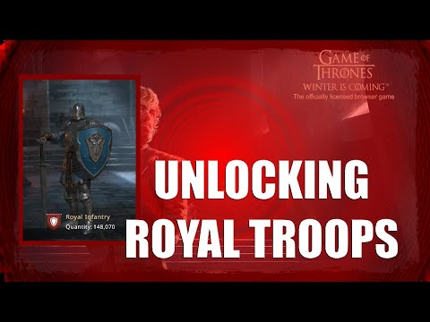 Unlocking Tier 4 Royal Troops - Game Of Thrones Winter Is Coming