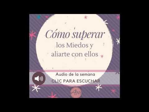 """Audios semanales #2 """"Como Superar los Miedos y Aliarte con Ellos"""""""
