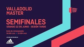 Semifinales - Tarde -  Valladolid Master 2019 - World Padel Tour