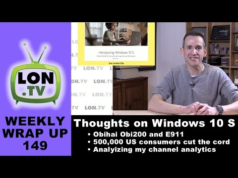 Weekly Wrapup 149 - Thoughts on Windows 10 S, 500k Cord Cutters in Q1, VOIP and 911