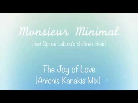 Monsieur Minimal (ft Spiros Labrou's Children Choir) - The Joy of Love (Antonis Kanakis Mix)