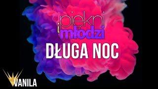 Download Piękni i Młodzi - Długa Noc (Oficjalny audiotrack) Mp3 and Videos