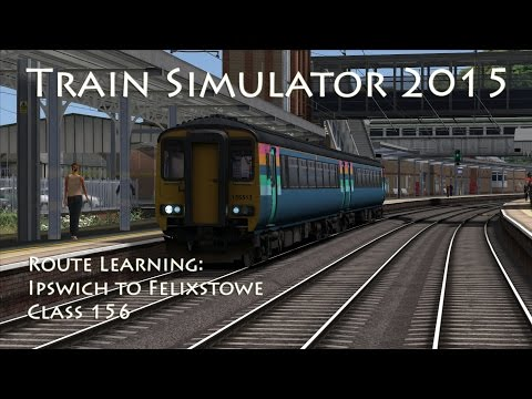 Train Simulator 2015 - Route Learning: Ipswich to Felixstowe (Class 156)