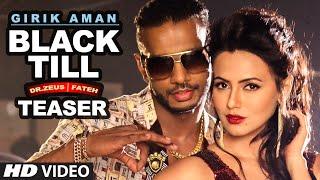 Girik Aman : Black Till Song Teaser Ft. Dr. Zeus & Fateh | Sana Khaan
