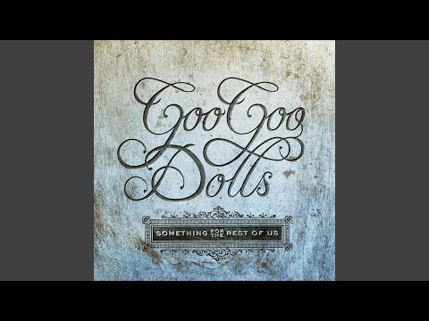 goo goo dolls something for the rest of us
