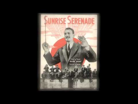 Glen Gray & The Casa Loma Orchestra - Sunrise Serenade (1939)