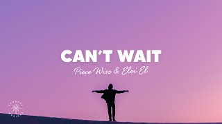 Piece Wise & Eloi El - Can't Wait (Lyrics)