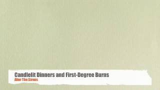 Watch After The Sirens Candlelit Dinners And FirstDegree Burns video