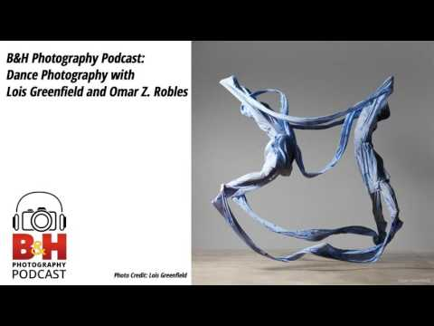 B&H Photography Podcast: Dance Photography with Lois Greenfield and Omar Z. Robles
