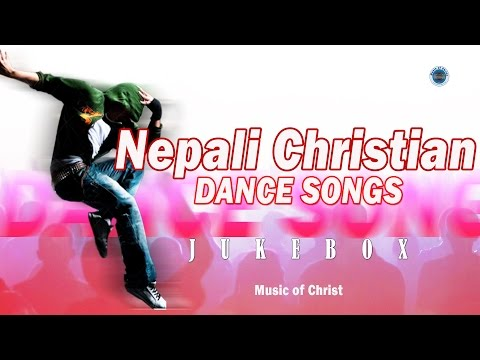 Nepali Christian Dance Songs - Jukebox 2017 | Dance Song Collection