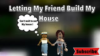 LETTING MY FRIEND BUILD MY HOUSE !   Roblox Bloxburg   Arie Playz Roblox