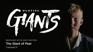 The Giant of Fear 1st Samuel 17 Skip Heitzig