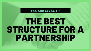 The Best Structure for a Partnership | Mark J Kohler | Tax & Legal Tip