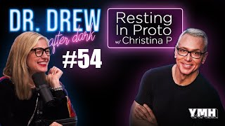 Ep. 54 Resting In Proto w/ Christina P | Dr. Drew After Dark