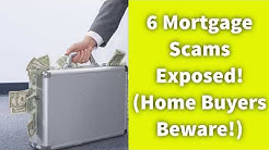 6 Mortgage Scams Exposed! (Home Buyers Beware!)