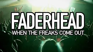 Faderhead - When The Freaks Come Out (Official Music Video)