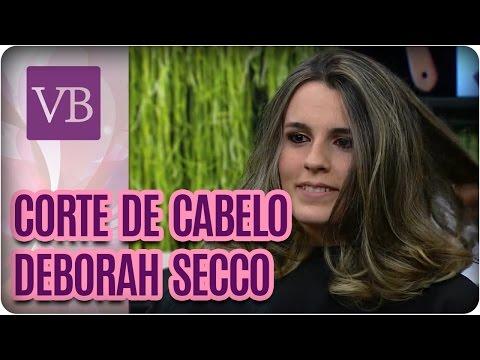 Corte de Cabelo: Deborah Secco - Você Bonita (21/09/16)