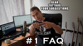 #1 FAQ - Tattoos, Gear, Your suggestions for videos