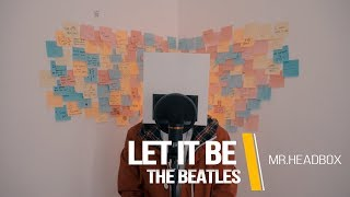 Let It Be | The Beatles | Cover By Mr. Headbox