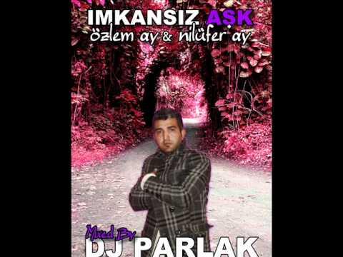 DJ PARLAK vs. Özlem Ay 2010  - Imkansiz Ask ( Love Remix )