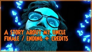 A Story About My Uncle Ending / Finale + Credits