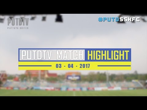 PUTDTV Match Highlight : Thai League 2017 : Pattaya United 2 - 1 Sisaket FC