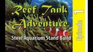 Reef Tank Adventure #1 Part 1 Of 3 Steel Aquarium Build