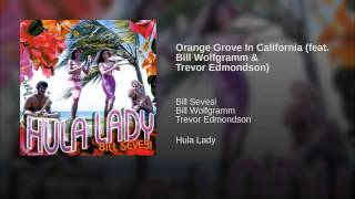 Orange Grove In California (feat. Bill Wolfgramm & Trevor Edmondson)