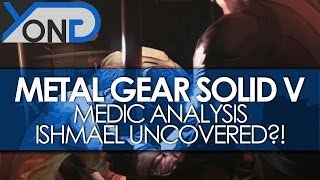 Metal Gear Solid V - Medic Analysis! Ishmael Uncovered?! Kiefer Voices the Medic?!