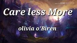 Olivia o'Biren - Care less More ( lyrics)