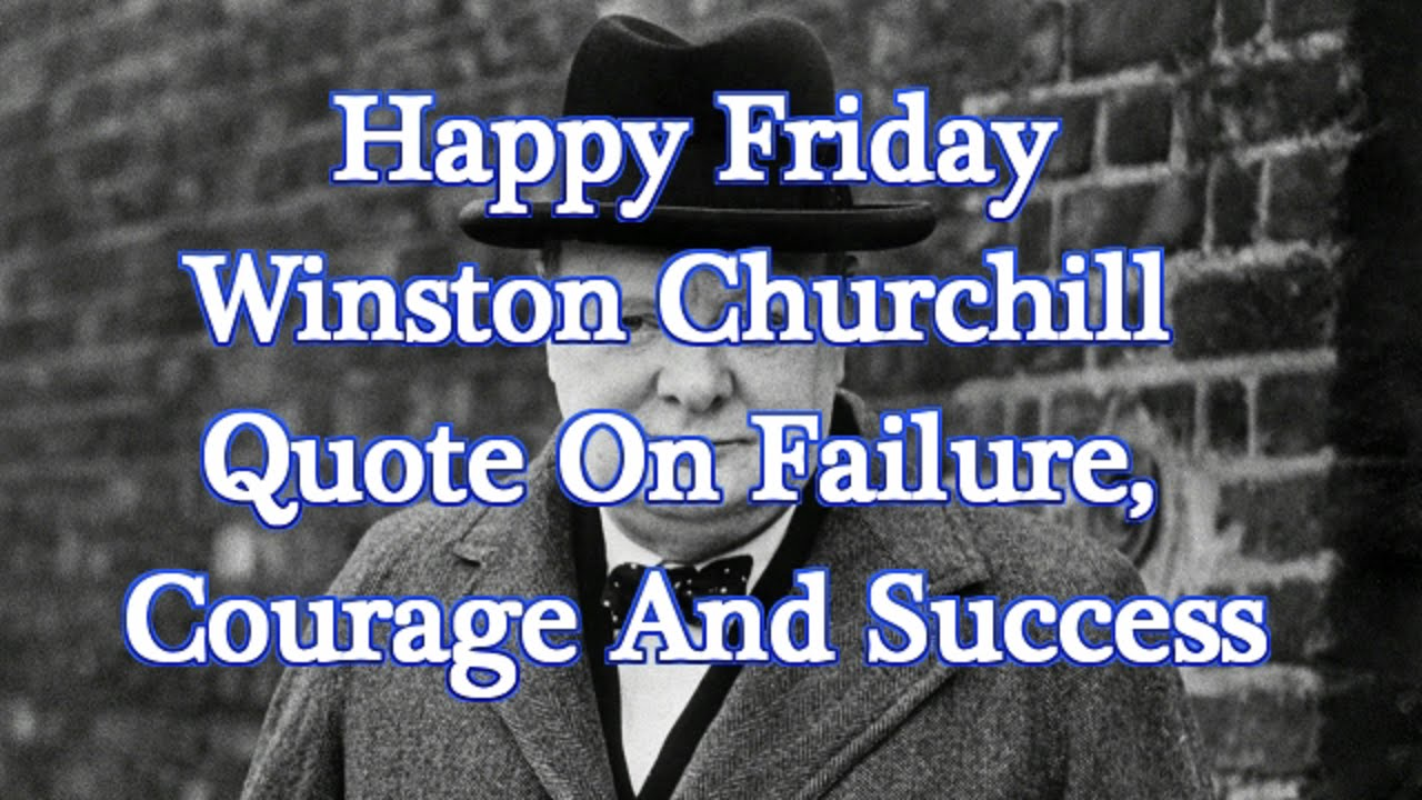Winston Churchill Love Quotes Happy Friday  Winston Churchill Quote On Failure Courage And