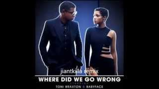 Where Did We Go Wrong -  Babyface & Toni Braxton {jiantkilla remix}