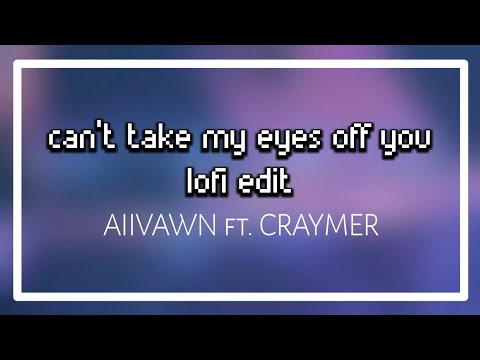 Aiivawn Can't Take My Eyes Off You Lofi Edit Ft. Craymer Official Audio
