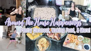 Around The House Happenings!  Pantry Clean Out, Making Food, Workout,