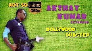Akshay Kumar Extended | Bollywood Dubstep  | Episode-00