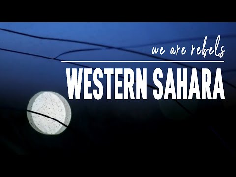We are Rebels. Western Sahara. FULL DOCUMENTARY