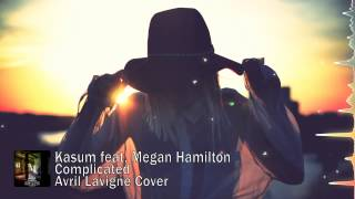 Kasum ft. Megan Hamilton - Complicated (Avril Lavigne Cover) [Free Download]