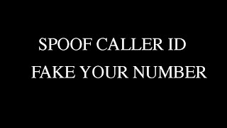 HOW TO FAKE YOUR PHONE NUMBER MAKE IT LOOK LIKE SOMEONE ELSE IS CALLING