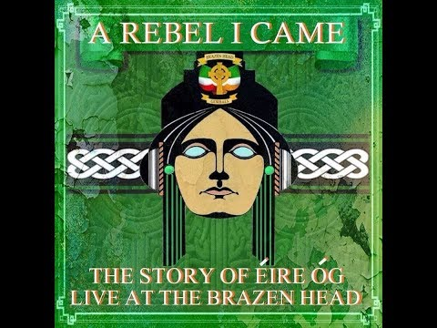 A Rebel I Came. The Story of Éire Óg Live at the Brazen Head.